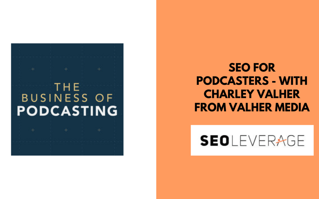SEO for Podcasters – with Charley Valher from Valher Media