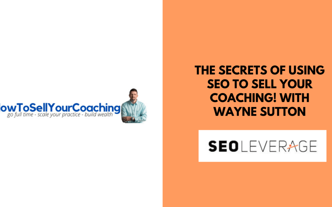 The Secrets of Using SEO To Sell Your Coaching! with Wayne Sutton