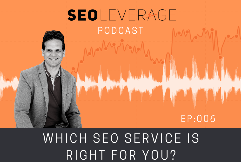 006 – Which SEO Service Is Right For You?