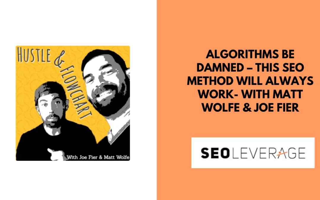 Algorithms Be Damned – This SEO Method Will Always Work- With Matt Wolfe & Joe Fier