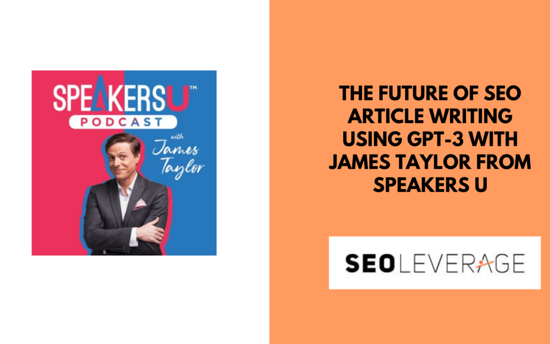 The Future of SEO Article Writing Using GPT-3 with James Taylor from Speakers U