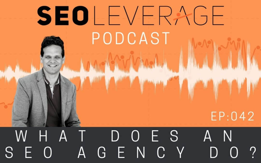 042 – What Does An SEO Agency Do?