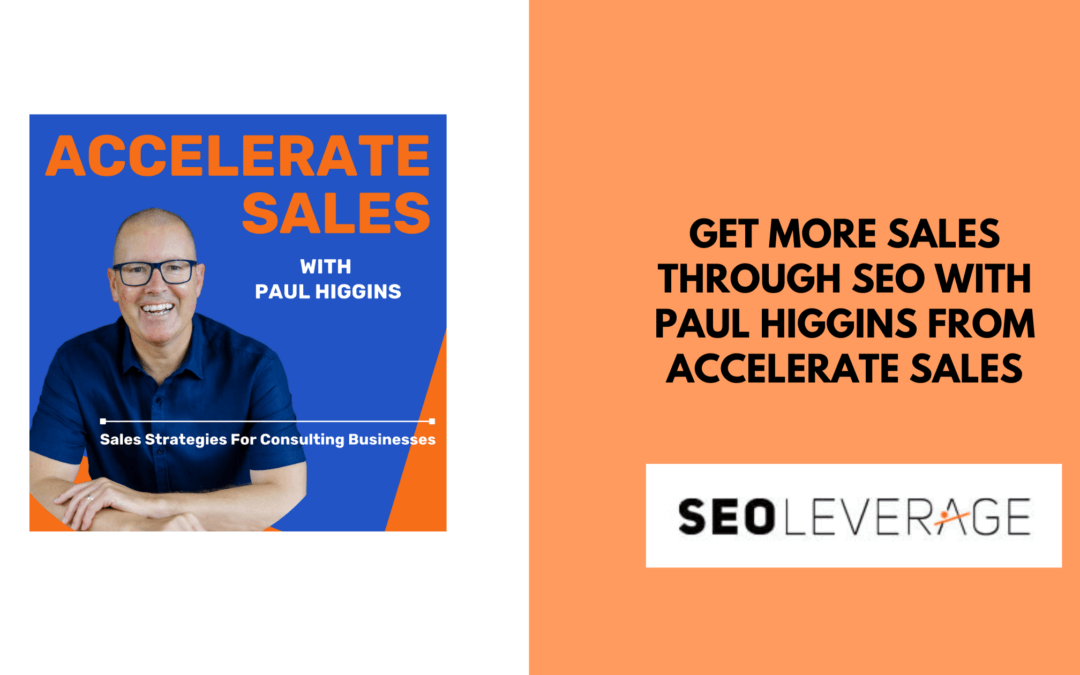 Get More Sales Through SEO With Paul Higgins from ACCELERATE SALES