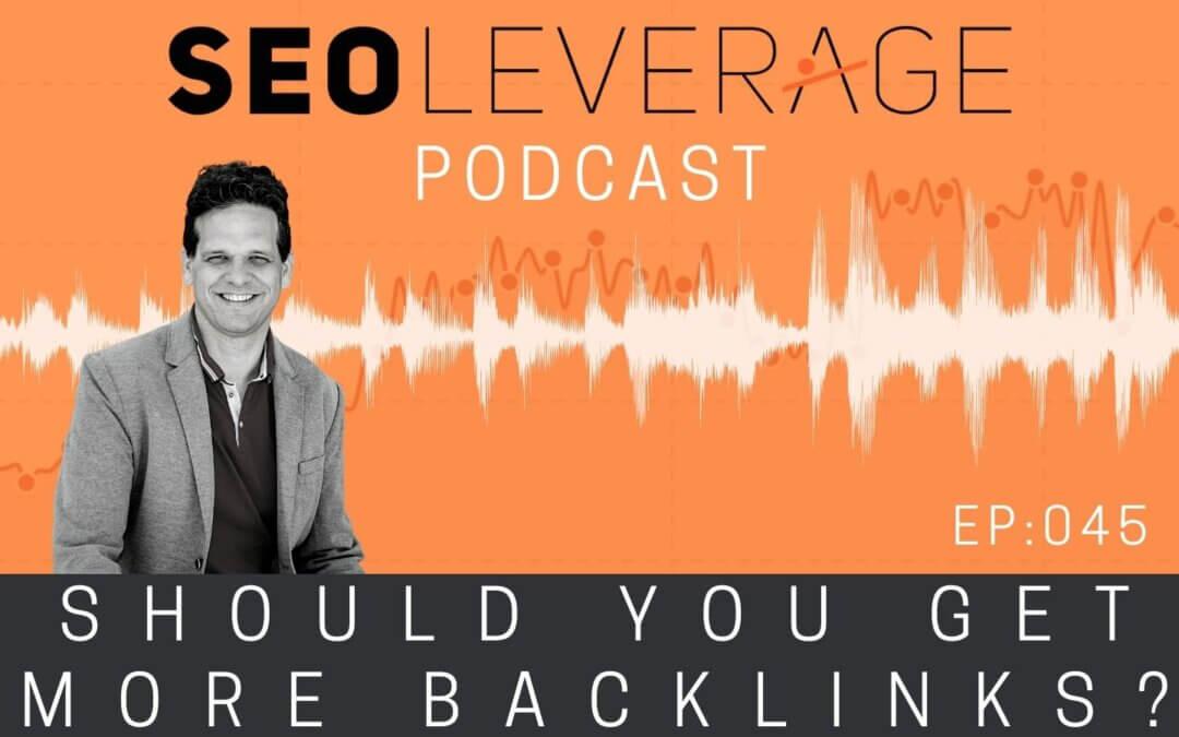 045 – Should You Get More Backlinks?
