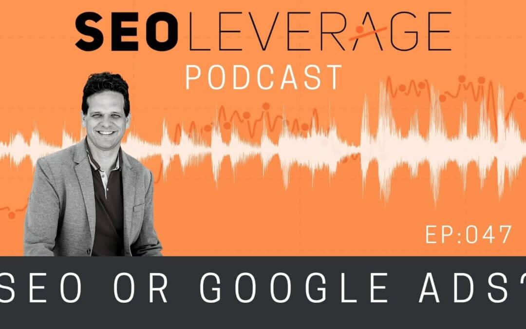 047 – SEO or Google Ads?